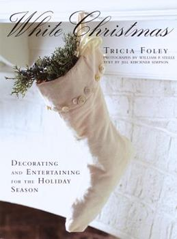 White Christmas: Decorating and Entertaining for the Holiday Season 0517704110 Book Cover