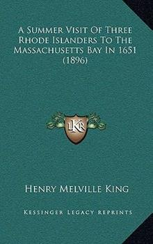 Hardcover A Summer Visit of Three Rhode Islanders to the Massachusetts Bay In 1651 Book