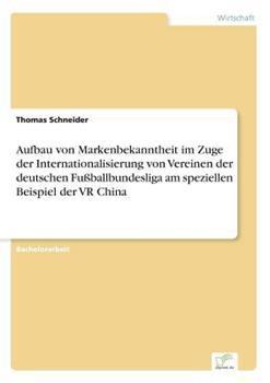Paperback Aufbau von Markenbekanntheit im Zuge der Internationalisierung von Vereinen der deutschen Fu?ballbundesliga am speziellen Beispiel der VR China [German] Book