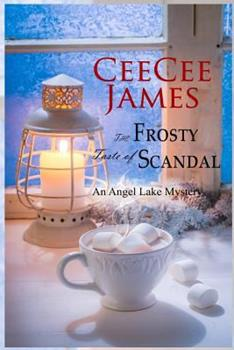 The Frosty Taste of Scandal - Book #6 of the Angel Lake Mystery