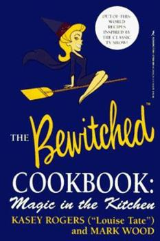 The Official Bewitched Cookbook: Magic in the Kitchen 1575660954 Book Cover