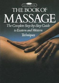 Paperback The Book of Massage: The Complete Step-by-Step Guide To Eastern And Western Techniques Book