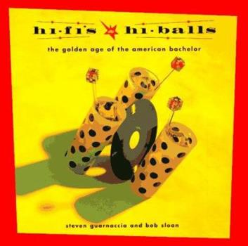 Hi-Fi's and Hi-Balls: The Golden Age of the American Bachelor 081181663X Book Cover