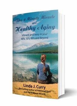 Paperback The 4-Minute Miracle and Healthy Aging: Vibrant and Sexy in your 40s, 50s, 60s and Beyond Book