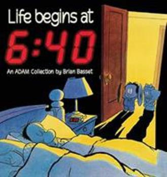 Life Begins At 6:40 (An Adam Collection) - Book #2 of the Adam FR1