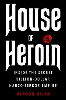 House of Heroin: Inside the Secret Billion-Dollar Narco-Terror Empire That Is Killing America