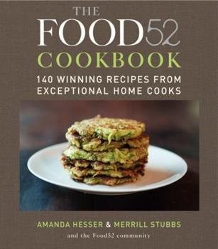 The Food52 Cookbook: 140 Winning Recipes from Exceptional Home Cooks 006188720X Book Cover
