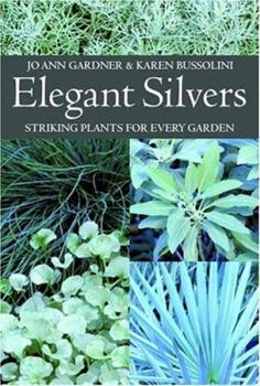 Elegant Silvers: Striking Plants for Every Garden 0881927031 Book Cover