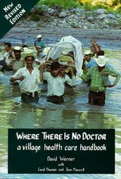 Where There Is No Doctor: A Village Health Care Handbook 0942364155 Book Cover
