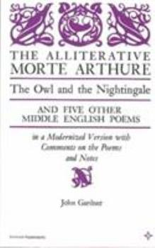 The Alliterative Morte Arthure: The Owl and the Nightingale and Five Other Middle English Poems (Arcturus Books, Ab116) 0809306484 Book Cover