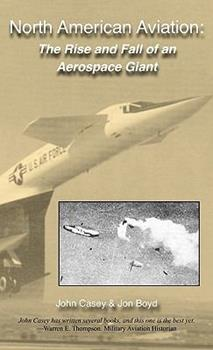 North American Aviation: The Rise and Fall of an Aerospace Giant 1935354299 Book Cover