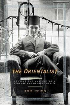 The Orientalist: Solving the Mystery of a Strange and Dangerous Life 0812972767 Book Cover