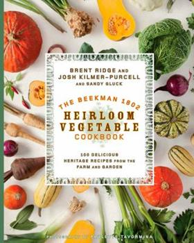 The Beekman 1802 Heirloom Vegetable Cookbook: 100 Delicious Heritage Recipes from the Farm and Garden 1609615751 Book Cover
