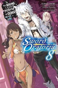 Is It Wrong to Try to Pick Up Girls in a Dungeon? On the Side: Sword Oratoria, Vol. 8 - Book #8 of the Is It Wrong to Try to Pick Up Girls in a Dungeon? On the Side: Sword Oratoria Light Novels