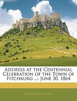 Paperback Address at the Centennial Celebration of the Town of Fitchburg : June 30 1864 Book