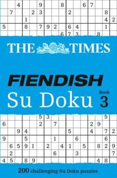 The Times Fiendish Su Doku Book 3: 200 challenging puzzles from The Times - Book #3 of the Times Fiendish Su Doku