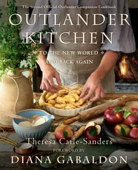 Outlander Kitchen: To the New World and Back Again: The Second Official Outlander Companion Cookbook 1984855158 Book Cover
