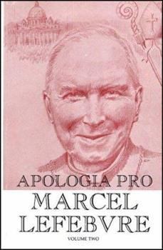 Apologia Pro Marcel Lefebvre: Volume Two - Book #2 of the Apologia Pro Marcel Lefebvre