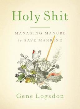 Holy Shit: Managing Manure To Save Mankind 1603582517 Book Cover