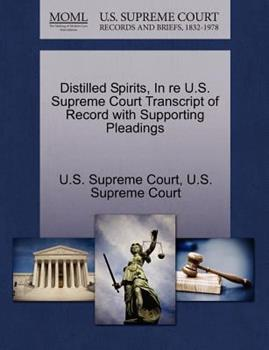 Paperback Distilled Spirits, in Re U. S. Supreme Court Transcript of Record with Supporting Pleadings Book