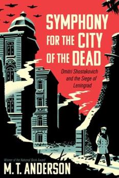 Symphony for the City of the Dead: Dmitri Shostakovich and the Siege of Leningrad 0763668184 Book Cover