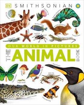 The Animal Book: A Visual Encyclopedia of Life on Earth (Smithsonian) 1465414576 Book Cover