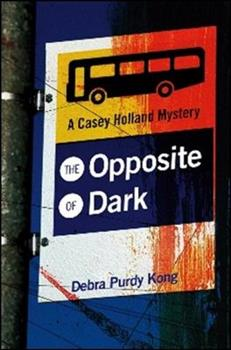 The Opposite of Dark - Book #1 of the Casey Holland Mystery