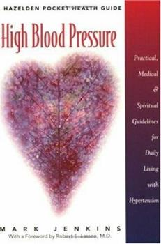 Paperback High Blood Pressure: Practical, Medical & Spiritual Guidelines for Daily Living with Hypertension (Hazelden Pocket Health Guide) Book