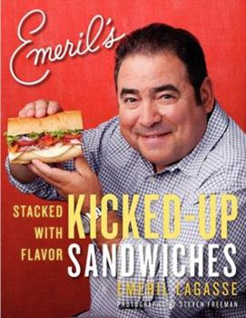 Emeril's Kicked-Up Sandwiches: Stacked with Flavor 006174297X Book Cover