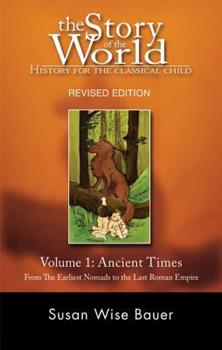 The Story of the World: History for the Classical Child: Volume 1: Ancient Times: From the Earliest Nomads to the Last Roman Emperor - Book #1 of the Story of the World