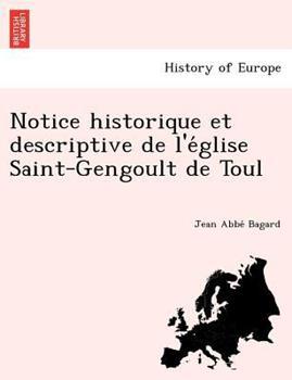 Paperback Notice Historique Et Descriptive de L'e Glise Saint-Gengoult de Toul Book