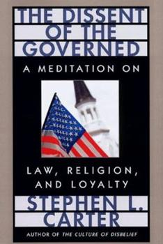 The Dissent of the Governed : A Meditation on Law, Religion, and Loyalty 0674212657 Book Cover
