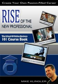 Rise of the New Professional: The School of Online Business 101 Course Book