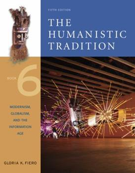 Paperback The Humanistic Tradition Vol. 6 : Modernism, Globalism, and the Information Age Book