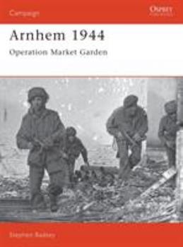 Arnhem 1944: Operation Market Garden (Campaign) - Book #24 of the Osprey Campaign