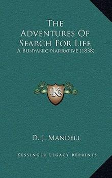 Hardcover The Adventures of Search for Life : A Bunyanic Narrative (1838) Book