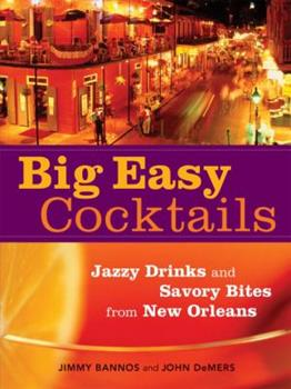 Big Easy Cocktails: Jazzy Drinks And Savory Bites from New Orleans 1580087191 Book Cover