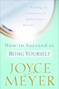 How to Succeed at Being Yourself: Finding the Confidence to Fulfill Your Destiny 0789914107 Book Cover