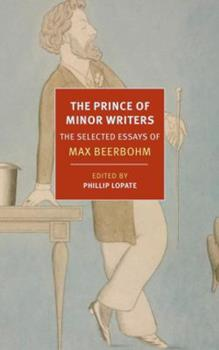 The Prince of Minor Writers: The Selected Essays of Max Beerbohm 1590178289 Book Cover