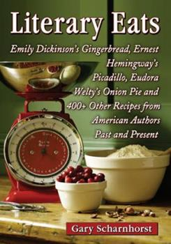 Literary Eats: Emily Dickinson's Gingerbread, Ernest Hemingway's Picadillo, Eudora Welty's Onion Pie and 400+ Other Recipes from American Authors Past and Present 078647548X Book Cover