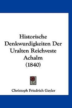 Hardcover Historische Denkwurdigkeiten der Uralten Reichveste Achalm Book