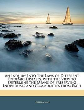 Paperback An Inquiry into the Laws of Different Epidemic Diseases, with the View to Determine the Means of Preserving Individuals and Communities from Each Book