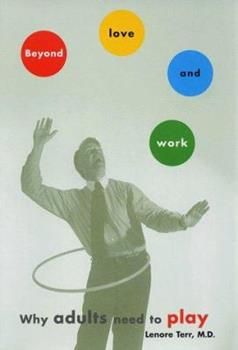 BEYOND LOVE AND WORK: Why Adults Need to Play 0684822393 Book Cover