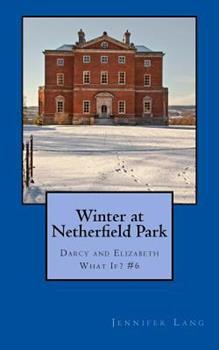 Paperback Winter at Netherfield Park: Darcy and Elizabeth What If? #6 Book