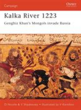 Kalka River 1223: Genghiz Khan's Mongols invade Russia (Campaign) - Book #98 of the Osprey Campaign