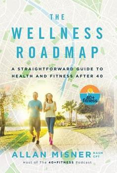 Hardcover The Wellness Roadmap: A Straightforward Guide to Health and Fitness After 40 Book