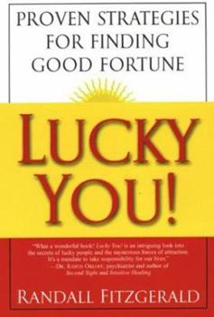 Lucky You! Proven Strategies You Can Use to Find Your Fortune 080652541X Book Cover