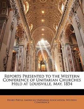 Paperback Reports Presented to the Western Conference of Unitarian Churches Held at Louisville, May 1854 Book