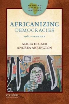Africanizing Democracies: 1980-Present - Book  of the African World Histories