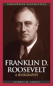 Franklin D. Roosevelt: A Biography - Book  of the Greenwood Biographies